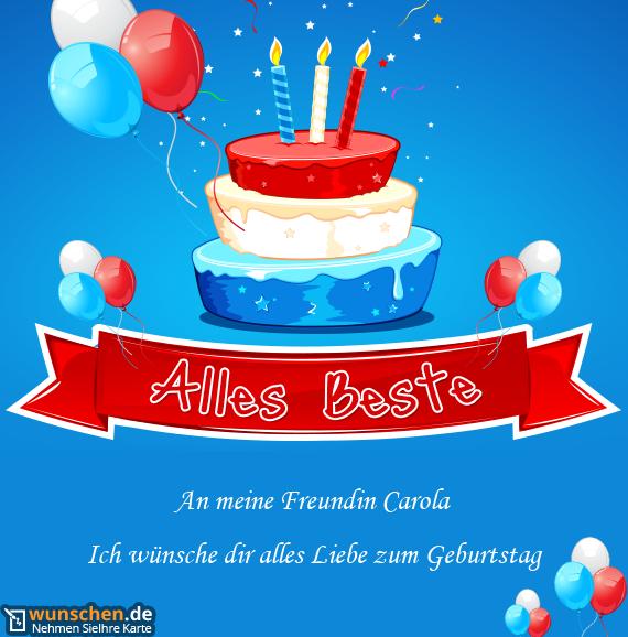 Karte Geburtstag Freundin.An Meine Freundin Carola Ich Wunsche Dir Alles Liebe Zum